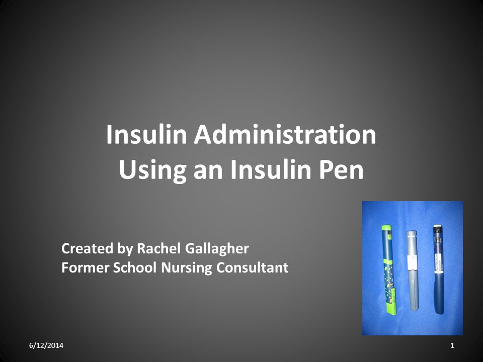 Insulin Administration Using an Insulin Pen Created by Rachel Gallagher Former School Nursing Consultant 6/12/20141
