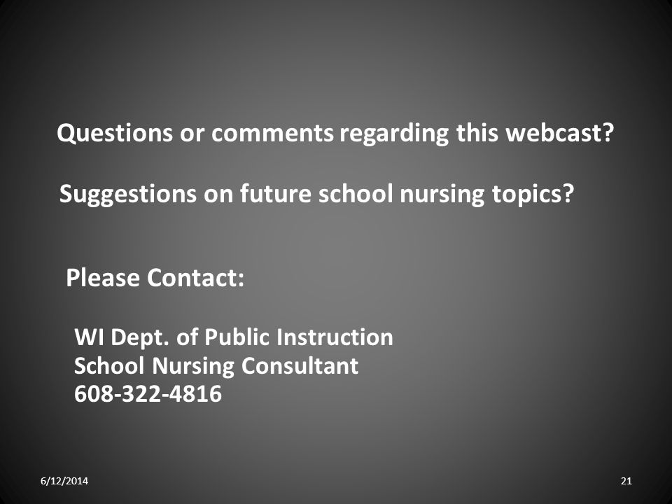 Questions or comments regarding this webcast.Suggestions on future school nursing topics.