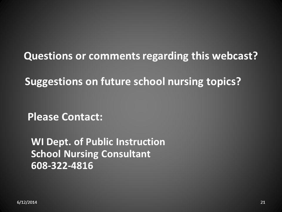 Questions or comments regarding this webcast? Suggestions on future school nursing topics? Please Contact: WI Dept. of Public Instruction School Nursi