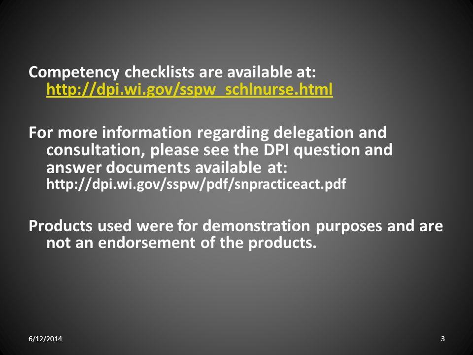 Competency checklists are available at: http://dpi.wi.gov/sspw_schlnurse.html http://dpi.wi.gov/sspw_schlnurse.html For more information regarding del