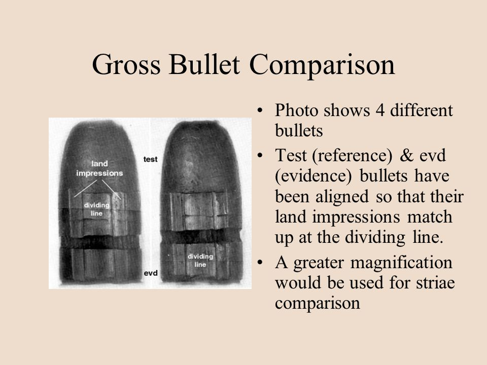 Gross Bullet Comparison Photo shows 4 different bullets Test (reference) & evd (evidence) bullets have been aligned so that their land impressions mat