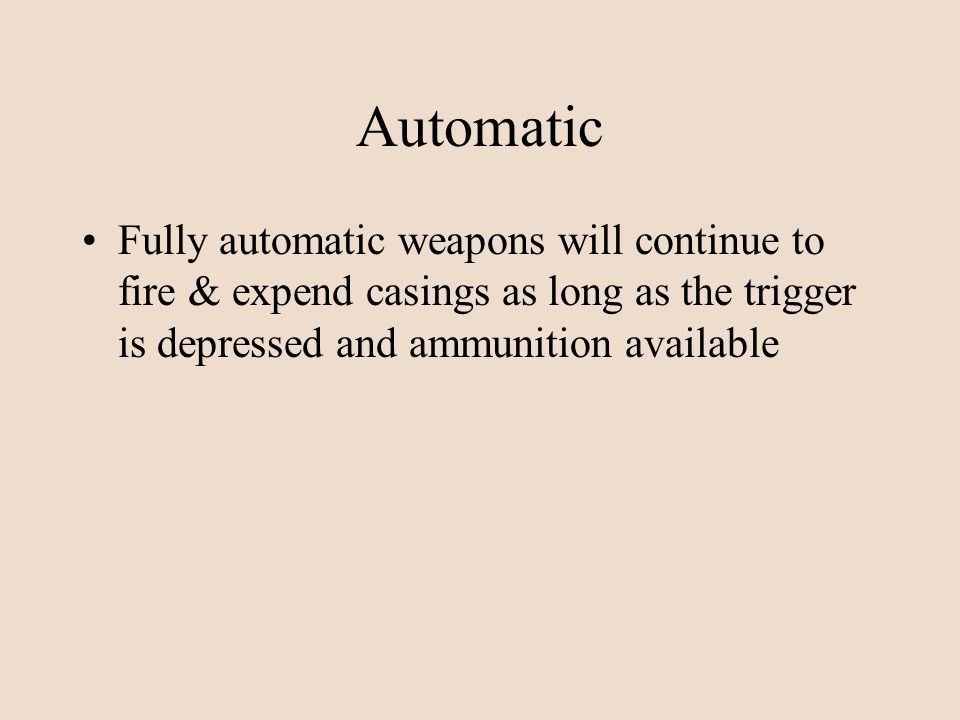 Automatic Fully automatic weapons will continue to fire & expend casings as long as the trigger is depressed and ammunition available