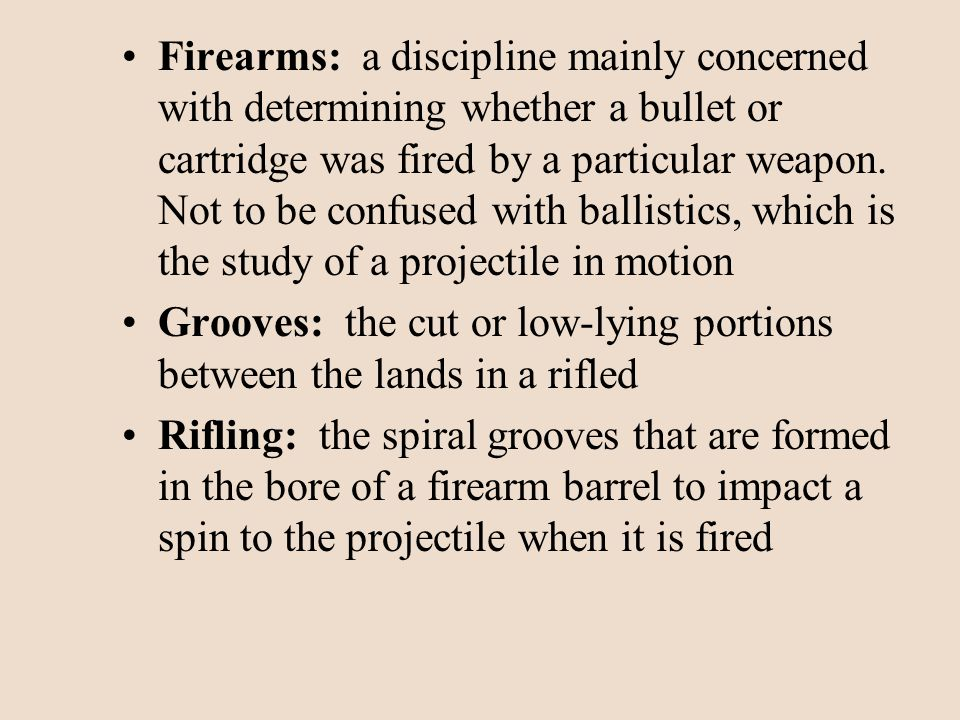 Firearms: a discipline mainly concerned with determining whether a bullet or cartridge was fired by a particular weapon. Not to be confused with balli
