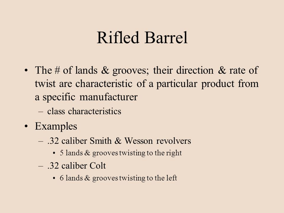 Rifled Barrel The # of lands & grooves; their direction & rate of twist are characteristic of a particular product from a specific manufacturer –class