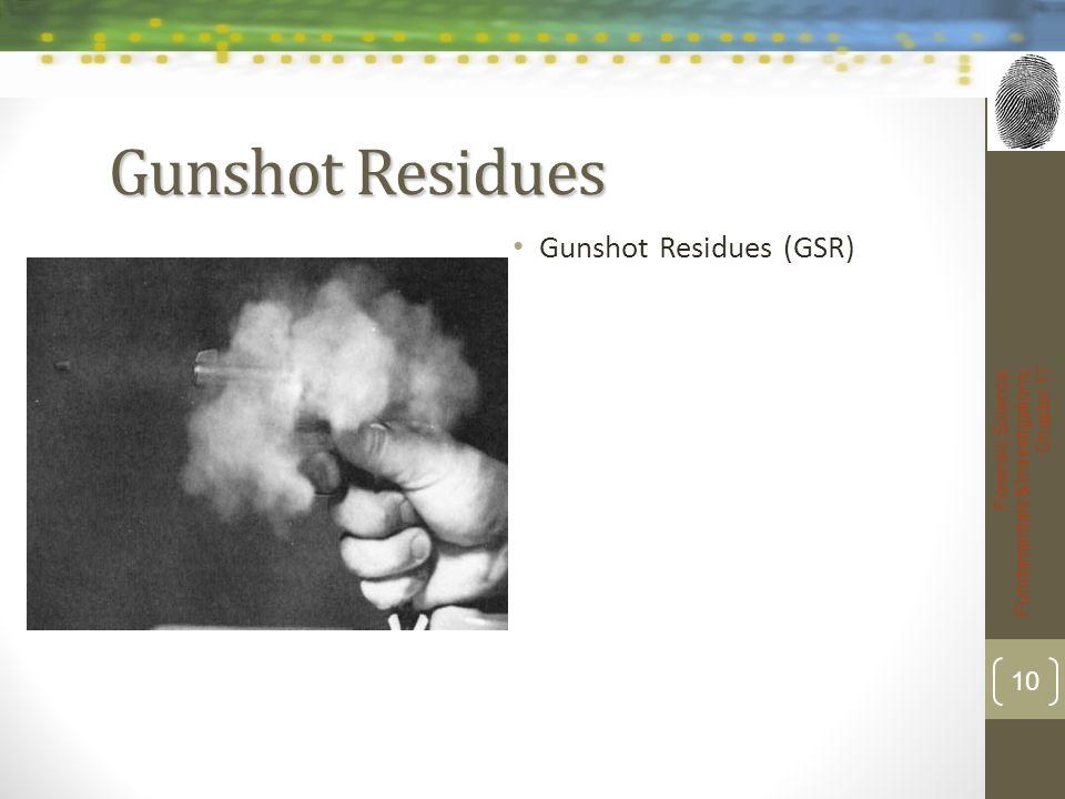 Gunshot Residues Gunshot Residues (GSR) Forensic Science: Fundamentals & Investigations, Chapter 17 10