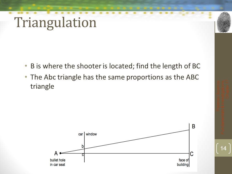 Triangulation B is where the shooter is located; find the length of BC The Abc triangle has the same proportions as the ABC triangle Forensic Science: