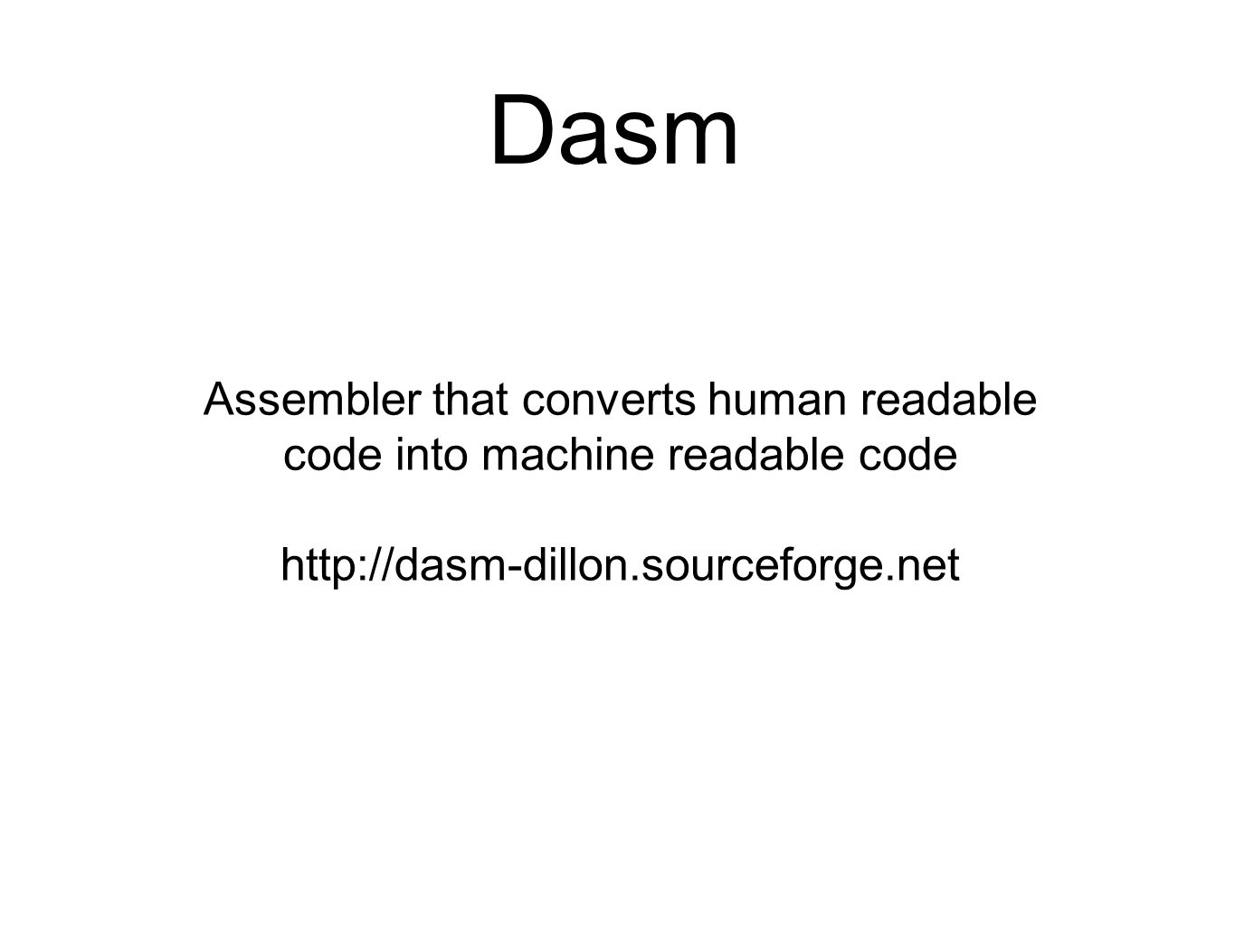 Dasm Assembler that converts human readable code into machine readable code http://dasm-dillon.sourceforge.net
