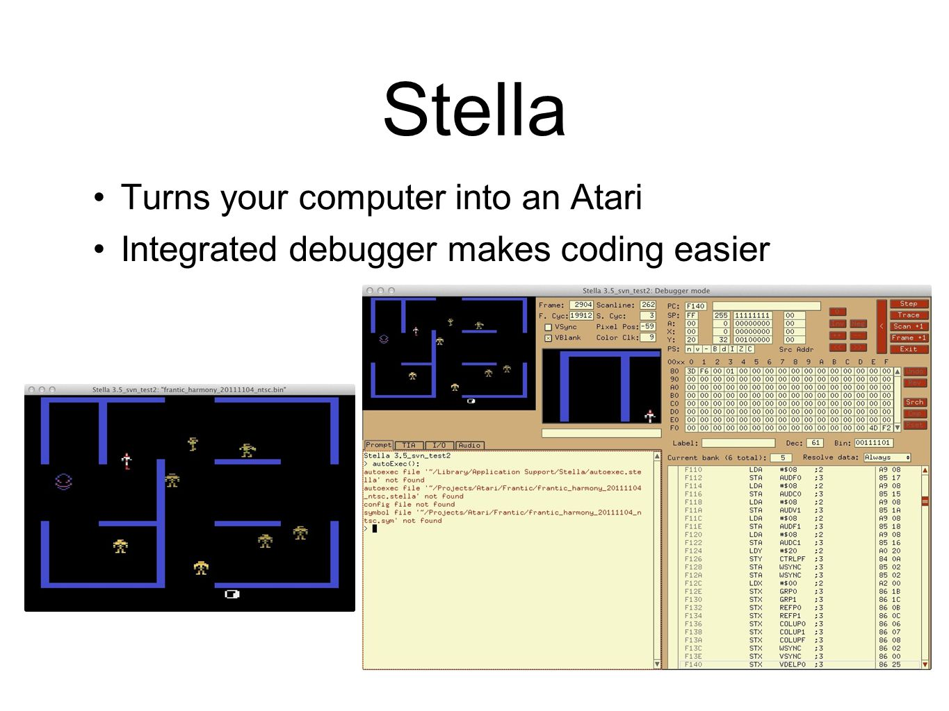 Stella Turns your computer into an Atari Integrated debugger makes coding easier