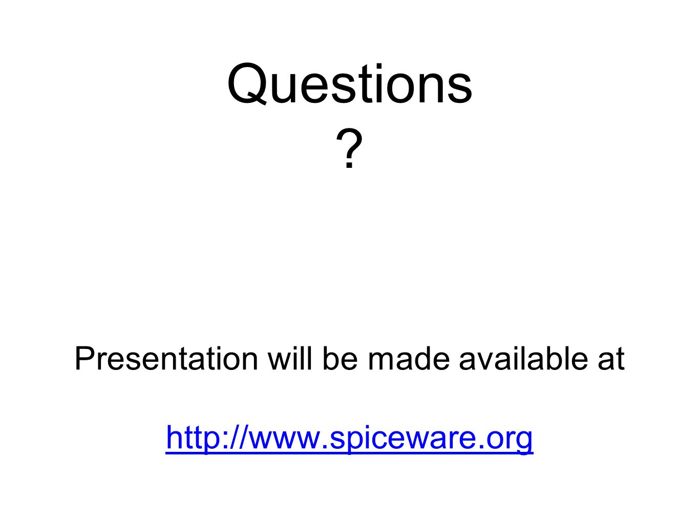 Presentation will be made available at http://www.spiceware.org http://www.spiceware.org Questions ?