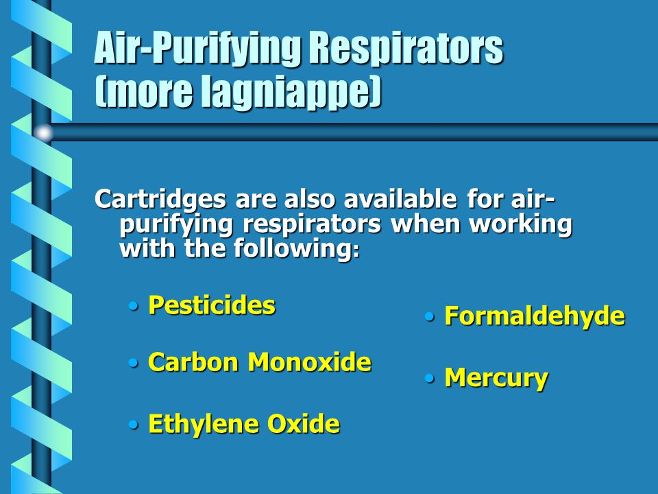Air-Purifying Respirators (more lagniappe) Cartridges are also available for air- purifying respirators when working with the following : PesticidesPe