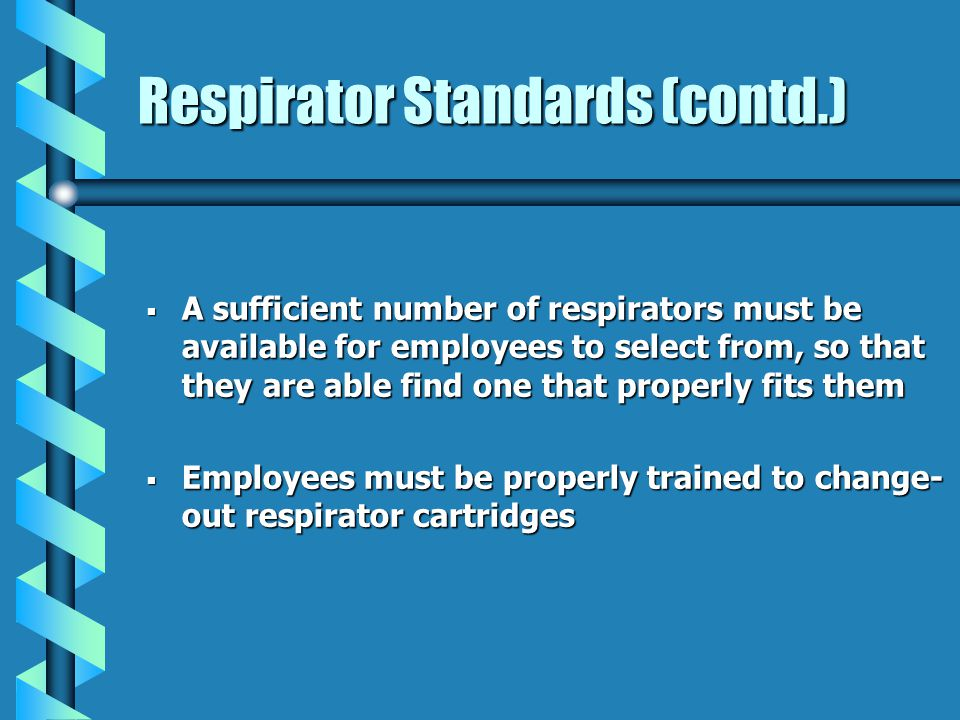 Respirator Standards (contd.) A sufficient number of respirators must be available for employees to select from, so that they are able find one that p