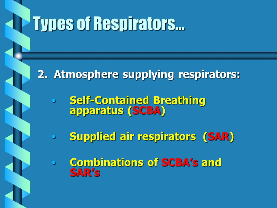 Types of Respirators… 2. Atmosphere supplying respirators: Self-Contained Breathing apparatus (SCBA)Self-Contained Breathing apparatus (SCBA) Supplied