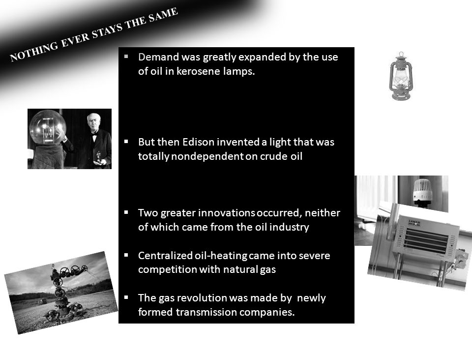 Demand was greatly expanded by the use of oil in kerosene lamps.
