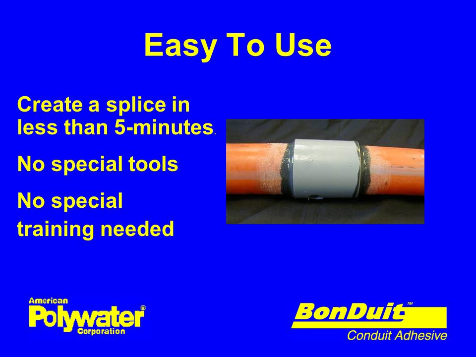 Easy To Use Create a splice in less than 5-minutes. No special tools No special training needed