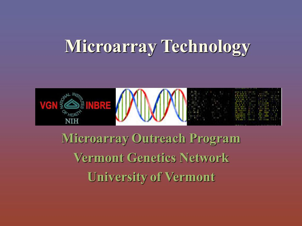 Outline of the lecture Overview of Microarray Technology Types of Microarrays Manufacturing Instrumentation and Software Data Analysis-Basic Applications