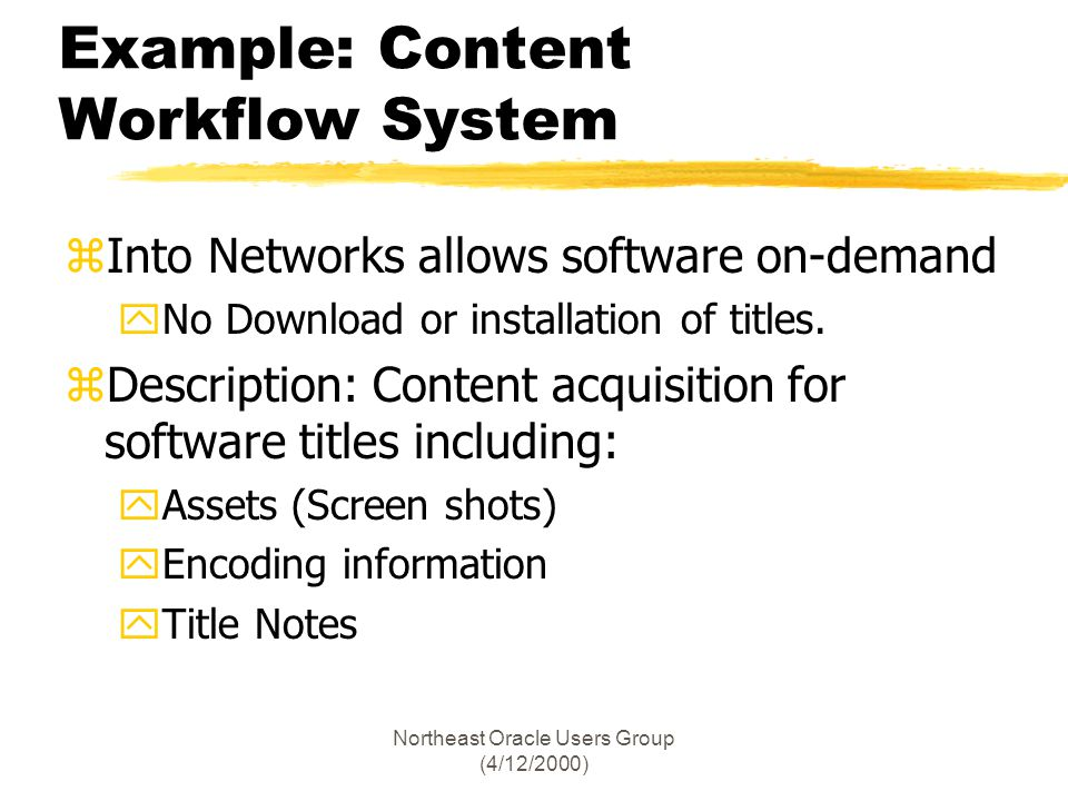 Northeast Oracle Users Group (4/12/2000) Example: Content Workflow System zInto Networks allows software on-demand yNo Download or installation of tit