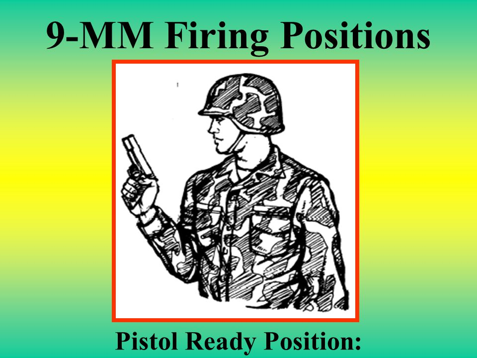 9-MM PISTOL FUNDAMENTALS POSITIONS The qualification course is fired from the standing, kneeling, crouch and prone firing positions. All firing positi