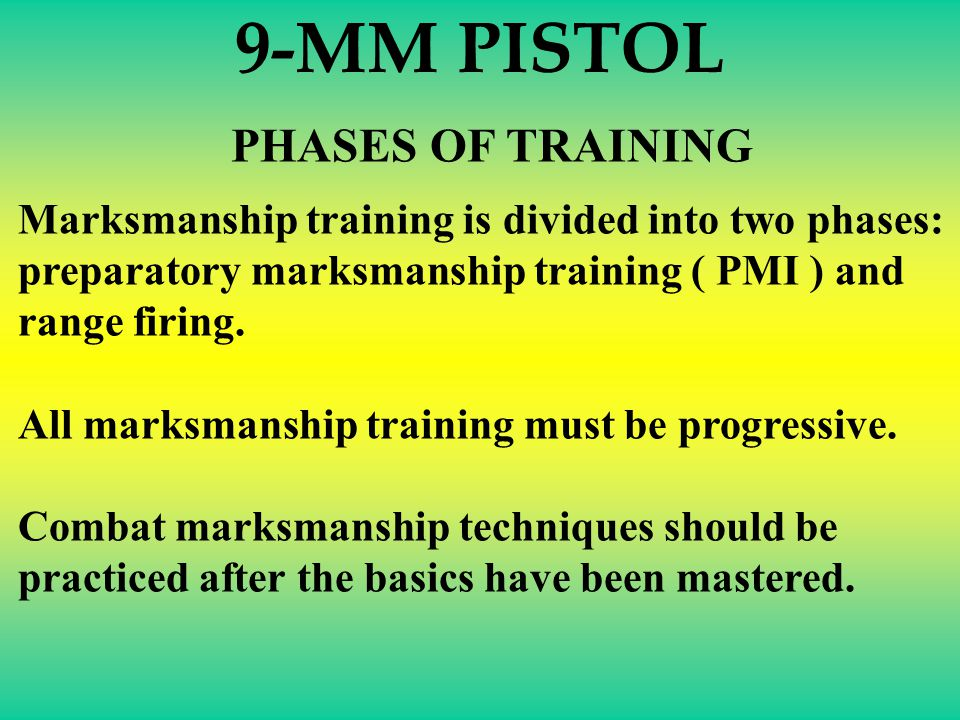 PHASES OF TRAINING Marksmanship training is divided into two phases: preparatory marksmanship training ( PMI ) and range firing.