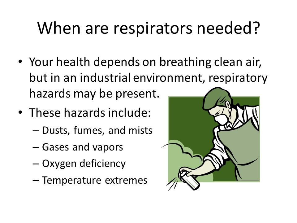 When are respirators needed.
