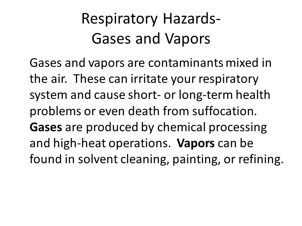 Respiratory Hazards- Gases and Vapors Gases and vapors are contaminants mixed in the air.