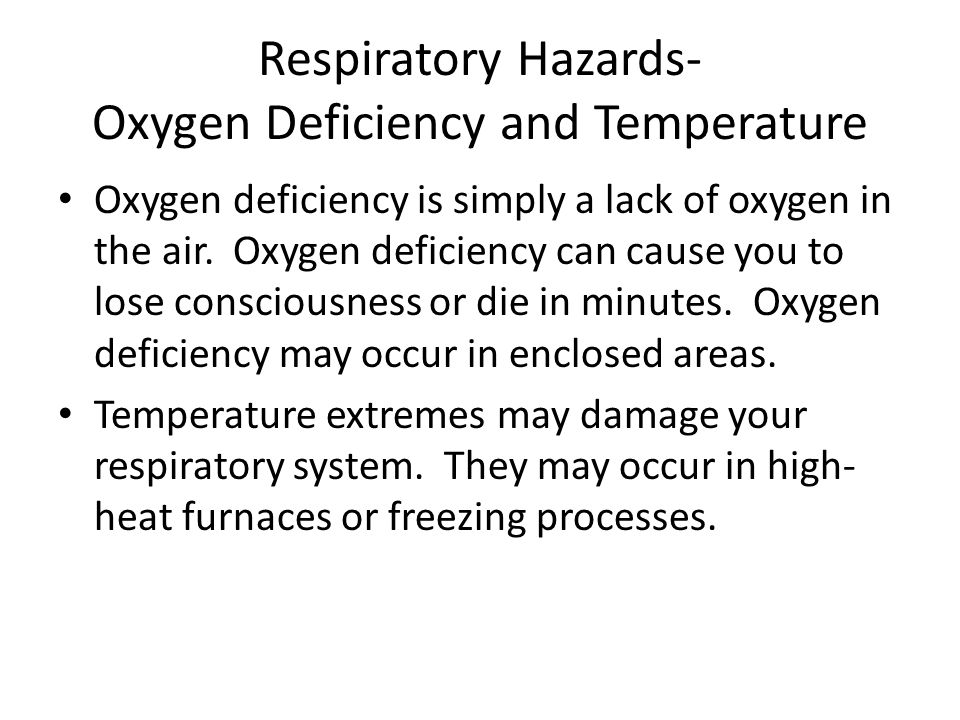 Respiratory Hazards- Oxygen Deficiency and Temperature Oxygen deficiency is simply a lack of oxygen in the air.