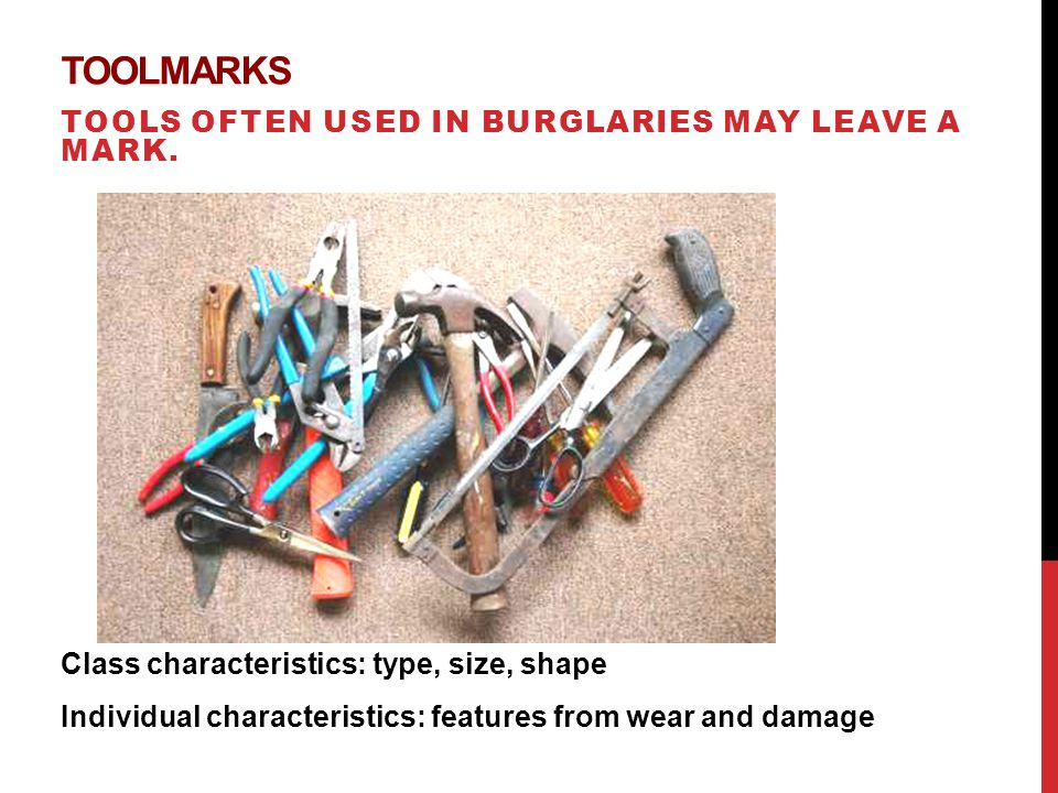 TOOLMARKS TOOLS OFTEN USED IN BURGLARIES MAY LEAVE A MARK.