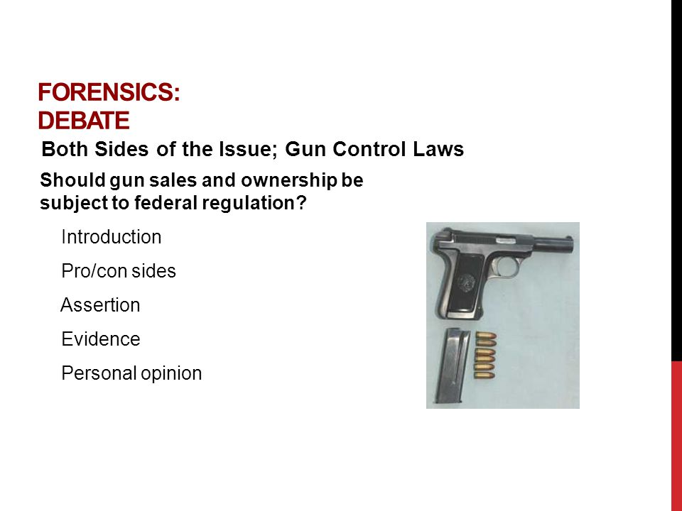 FORENSICS: DEBATE Both Sides of the Issue; Gun Control Laws Should gun sales and ownership be subject to federal regulation.