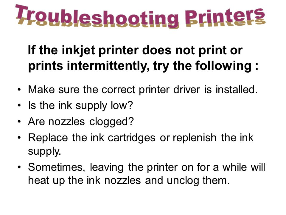 If the inkjet printer does not print or prints intermittently, try the following : Make sure the correct printer driver is installed.