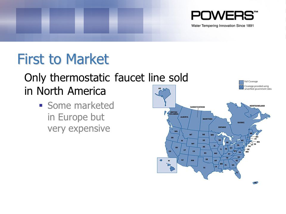 First to Market Only thermostatic faucet line sold in North America Some marketed in Europe but very expensive