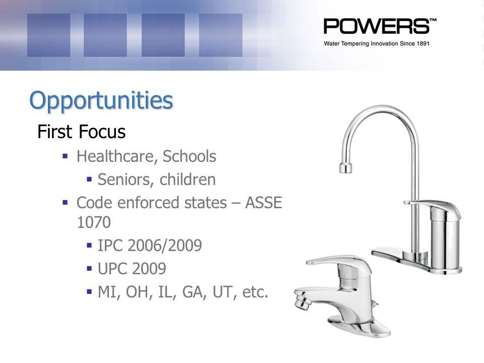 Opportunities First Focus Healthcare, Schools Seniors, children Code enforced states – ASSE 1070 IPC 2006/2009 UPC 2009 MI, OH, IL, GA, UT, etc.