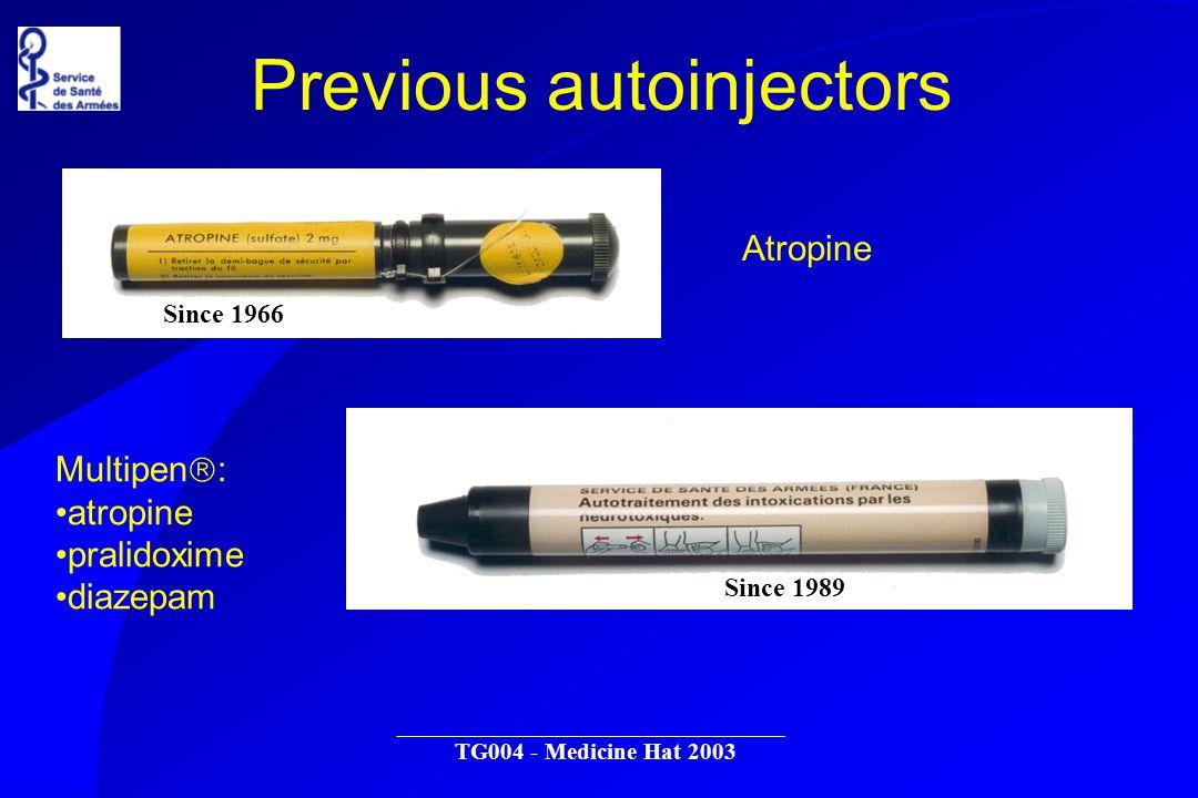 TG004 - Medicine Hat 2003 Previous autoinjectors Atropine Since 1966 Multipen : atropine pralidoxime diazepam Since 1989