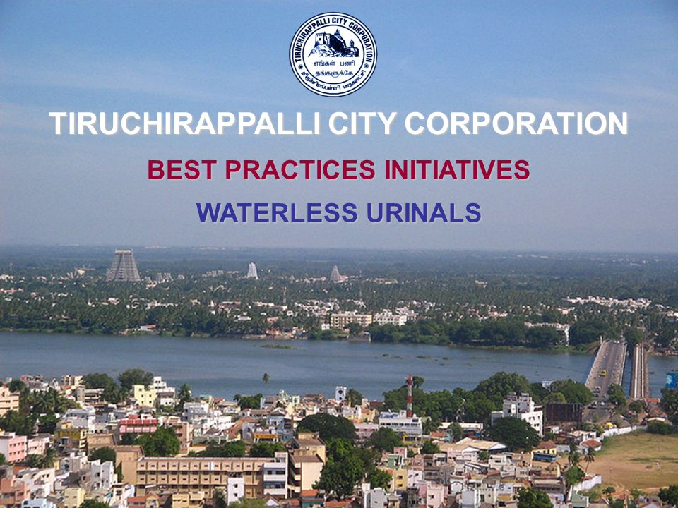 BEST PRACTICES INITIATIVES WATERLESS URINALS TIRUCHIRAPPALLI CITY CORPORATION