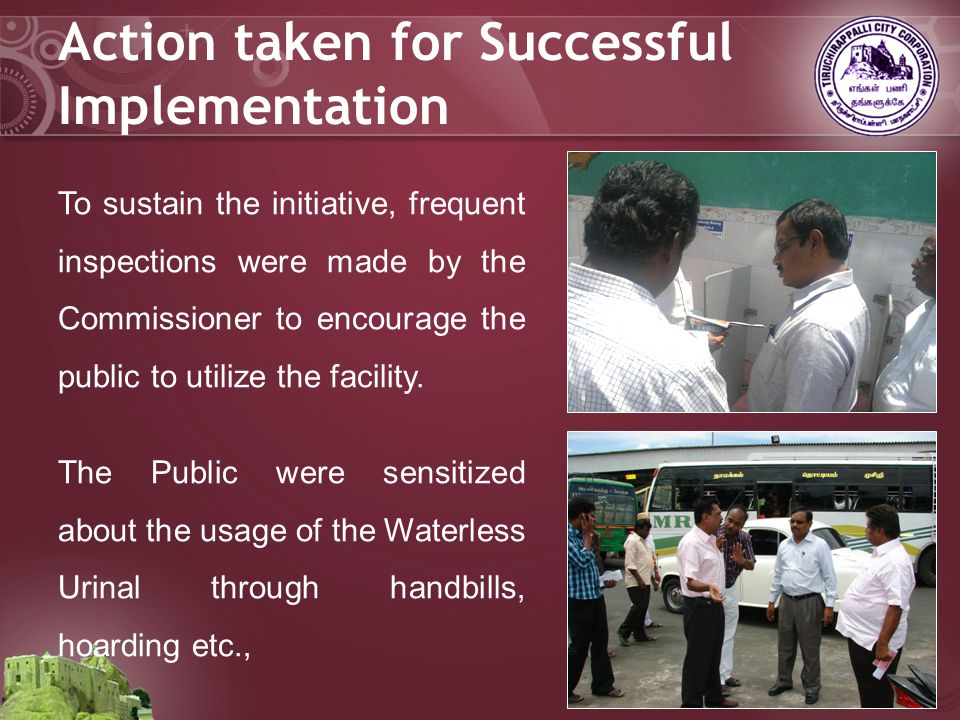 Action taken for Successful Implementation To sustain the initiative, frequent inspections were made by the Commissioner to encourage the public to utilize the facility.