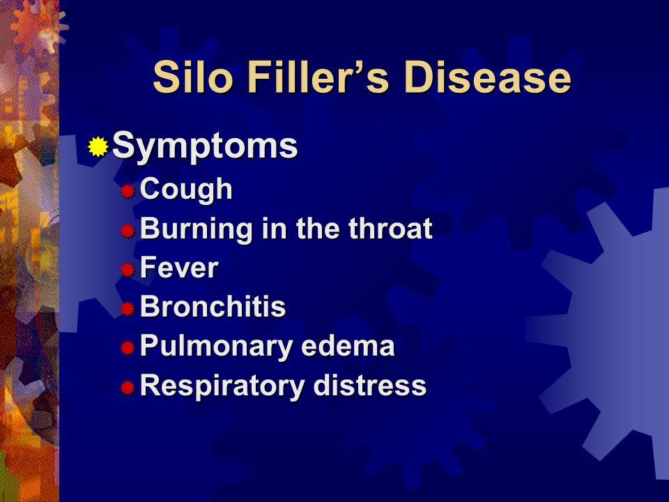 Silo Fillers Disease Symptoms Symptoms Cough Cough Burning in the throat Burning in the throat Fever Fever Bronchitis Bronchitis Pulmonary edema Pulmo