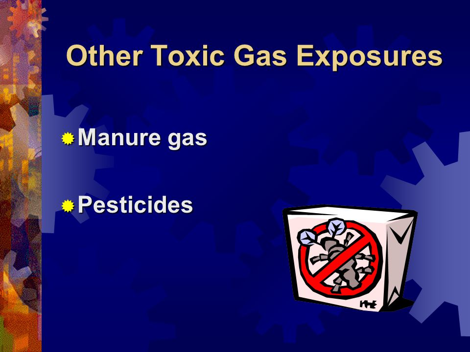 Other Toxic Gas Exposures Manure gas Manure gas Pesticides Pesticides