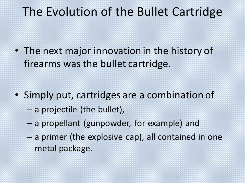 The Evolution of the Bullet Cartridge The next major innovation in the history of firearms was the bullet cartridge. Simply put, cartridges are a comb