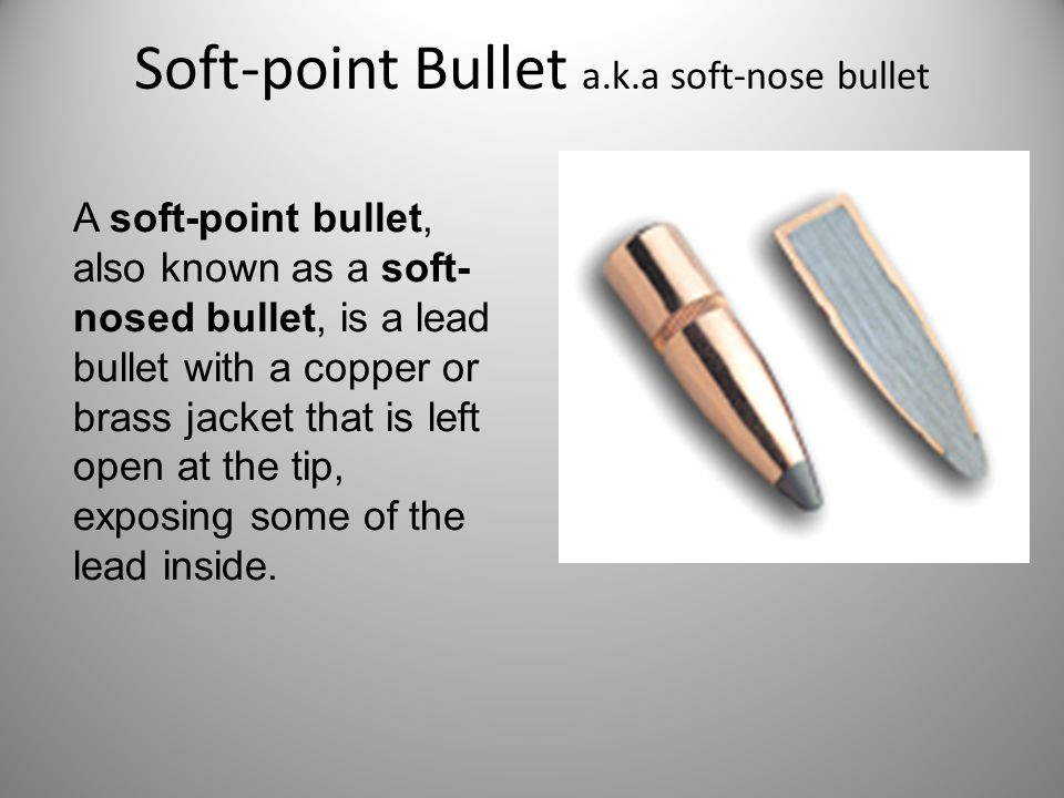 Soft-point Bullet a.k.a soft-nose bullet A soft-point bullet, also known as a soft- nosed bullet, is a lead bullet with a copper or brass jacket that