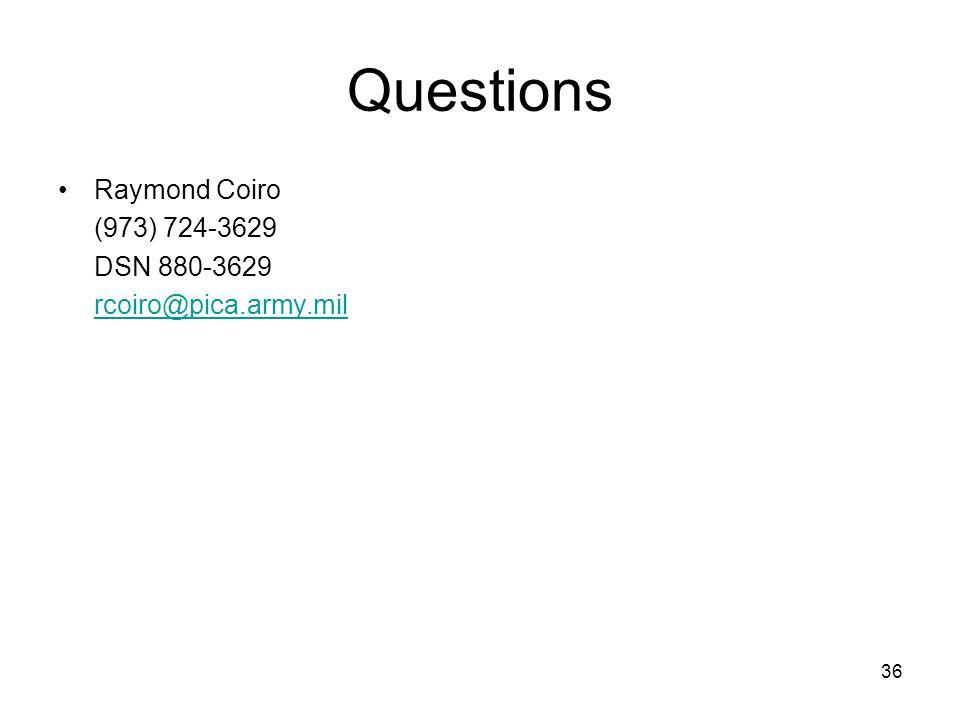 36 Questions Raymond Coiro (973) 724-3629 DSN 880-3629 rcoiro@pica.army.mil