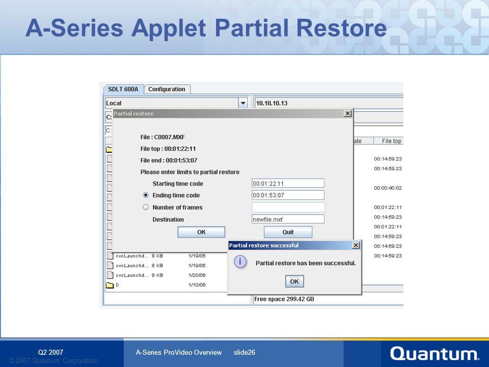 Q2 2007 A-Series ProVideo Overview slide26 © 2007 Quantum Corporation A-Series Applet Partial Restore