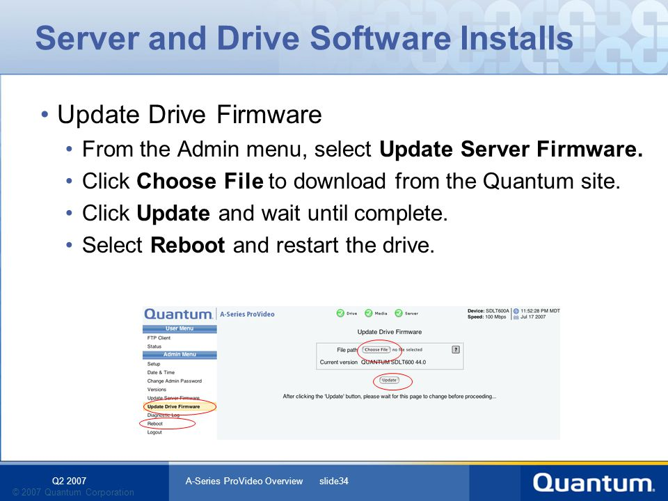 Q2 2007 A-Series ProVideo Overview slide34 © 2007 Quantum Corporation Server and Drive Software Installs Update Drive Firmware From the Admin menu, se