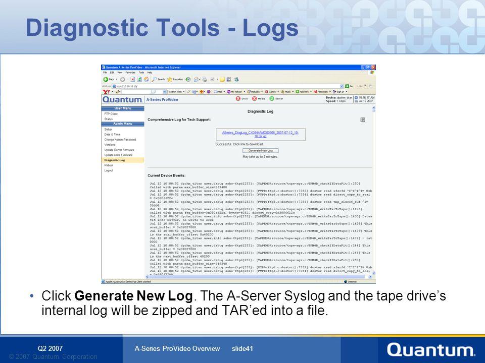 Q2 2007 A-Series ProVideo Overview slide41 © 2007 Quantum Corporation Diagnostic Tools - Logs Click Generate New Log.