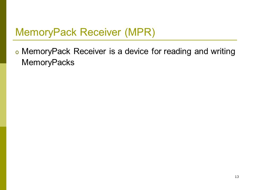 13 MemoryPack Receiver (MPR) o MemoryPack Receiver is a device for reading and writing MemoryPacks