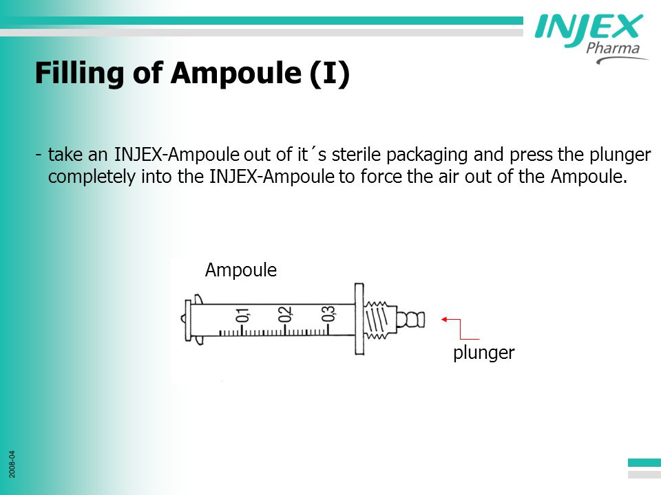 2008-04 Filling of Ampoule (I) -take an INJEX-Ampoule out of it´s sterile packaging and press the plunger completely into the INJEX-Ampoule to force the air out of the Ampoule.