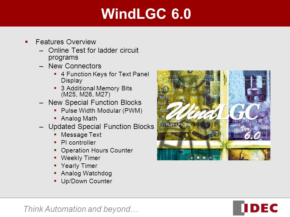 Think Automation and beyond… WindLGC 6.0 Features Overview –Online Test for ladder circuit programs –New Connectors 4 Function Keys for Text Panel Dis