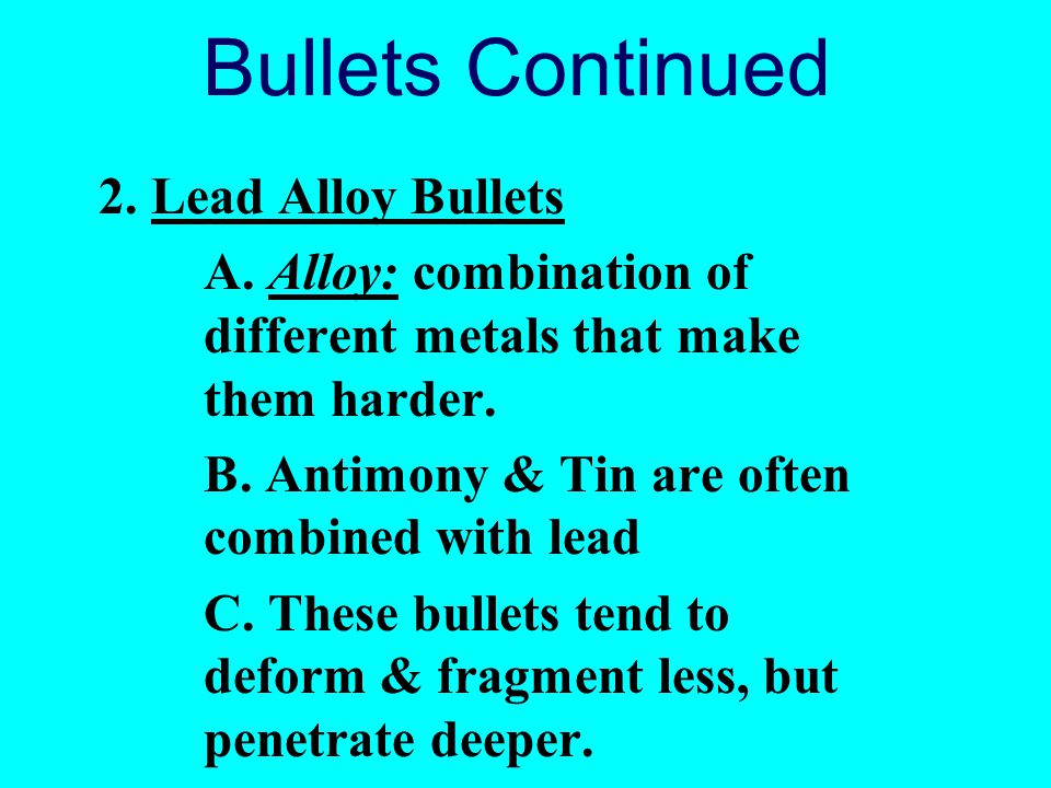 Bullets Continued 2.Lead Alloy Bullets A.