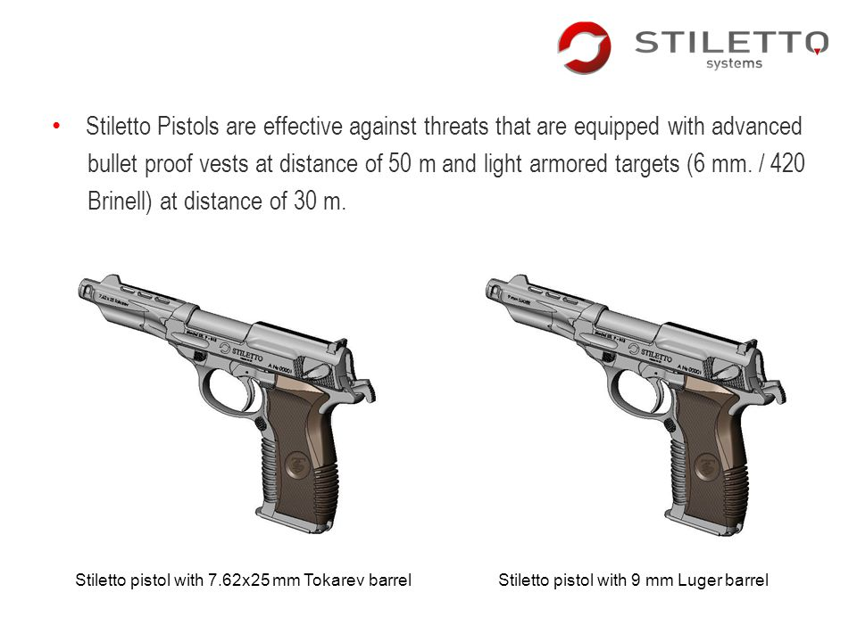 Stiletto Pistols are effective against threats that are equipped with advanced bullet proof vests at distance of 50 m and light armored targets (6 mm.