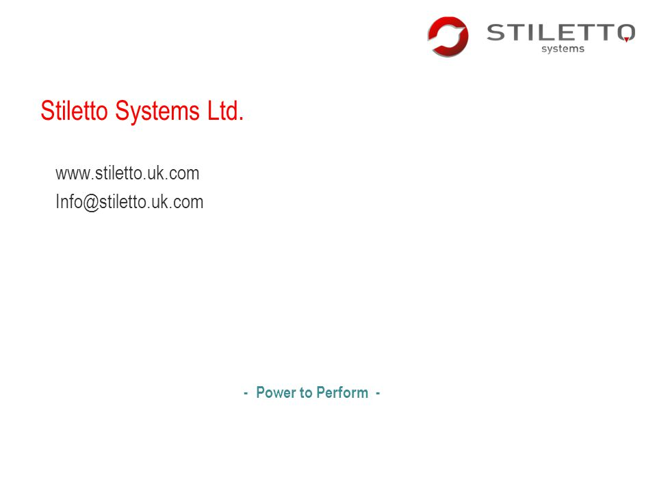 Stiletto Systems Ltd. www.stiletto.uk.com Info@stiletto.uk.com - Power to Perform -