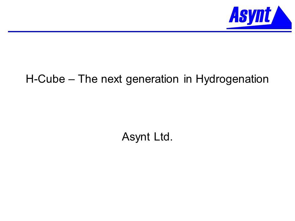 H-Cube – The next generation in Hydrogenation Asynt Ltd.
