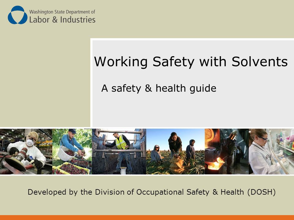 Working Safety with Solvents A safety & health guide Developed by the Division of Occupational Safety & Health (DOSH)