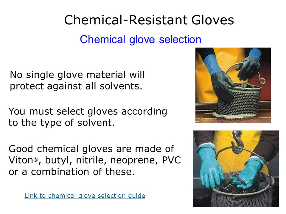 Chemical-Resistant Gloves Chemical glove selection Good chemical gloves are made of Viton ®, butyl, nitrile, neoprene, PVC or a combination of these.